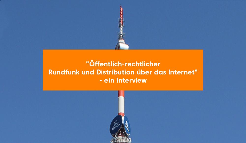 """""""Herausforderungen des öffentlich-rechtlichen Rundfunks bei der Distribution über das Internet"""" - ein Interview"""